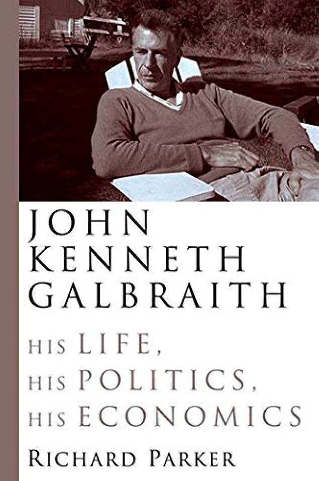 困惑所有者煙突John Kenneth Galbraith: His Life, His Politics, His Economics (English Edition)