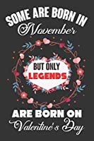 Some Are Born In November But Only Legends Are Born On Valentine's Day: Valentine Gift, Best Gift For Man And Women Who Are Born In November