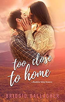Too Close To Home: A Woodbine Valley Romance by [Gallagher, Bridgid]