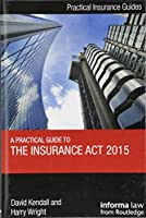 A Practical Guide to the Insurance Act 2015 (Practical Insurance Guides)