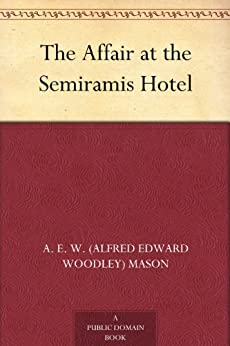 The Affair at the Semiramis Hotel by [Mason, A. E. W. (Alfred Edward Woodley)]