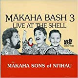 Makaha Bash 3 - Live at the Shell by Makaha Sons of Ni'ihau (1999-02-16) 【並行輸入品】 ユーチューブ 音楽 試聴