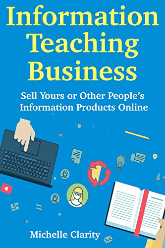 Information Teaching Business: Sell Yours or Other People's Information Products Online  (English Edition)