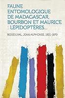 Faune Entomologique de Madagascar, Bourbon Et Maurice: Lépidoptères...