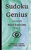 Sudoku Genius Mind Exercises Volume 1: Phippsburg, Colorado State of Mind Collection