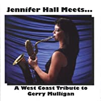 Meets ... A West Coast Tribute To Gerry Mulligan by Jennifer Hall (2007-02-12)