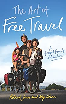 The Art of Free Travel: A Frugal Family Adventure by [Jones, Patrick, Ulman, Meg]