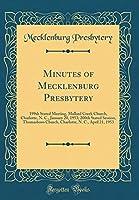 Minutes of Mecklenburg Presbytery: 199th Stated Meeting, Mallard Creek Church, Charlotte, N. C., January 20, 1953; 200th Stated Session, Thomasboro Church, Charlotte, N. C., April 21, 1953 (Classic Reprint)
