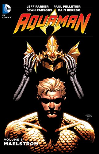 Download Aquaman Vol. 6: Maelstrom (Aquaman: the New 52!) 1401260969