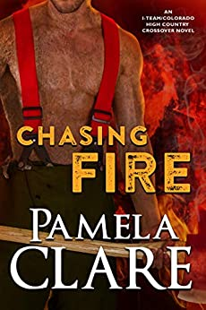 Chasing Fire: An I-Team/Colorado High Country Crossover Novel by [Clare, Pamela]