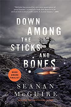 Down Among the Sticks and Bones (Wayward Children) by [McGuire, Seanan]