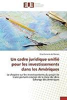 Un Cadre Juridique Unifié Pour Les Investissements Dans Les Amériques (Omn.Univ.Europ.)