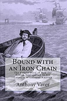 Bound with an Iron Chain: The Untold Story of How the British Transported 50,000 Convicts to Colonial America by [Vaver, Anthony]