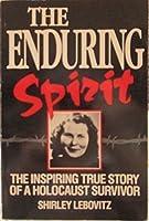 The Enduring Spirit: The Inspiring True Story of a Holocaust Survivor
