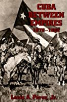 Cuba Between Empires, 1878-1902 (Pitt Latin American Series)