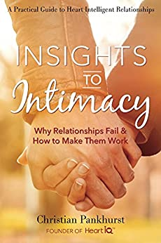 Insights to Intimacy: Why Relationships Fail & How to Make Them Work by [Pankhurst, Christian]