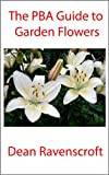 PBA Gardening Guide: Garden Flowers: How to Grow Garden Flowers (English Edition)