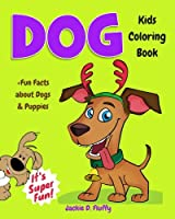 Dog Kids Coloring Book +fun Facts About Dogs & Puppies