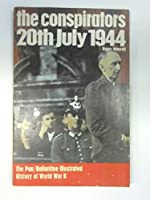 The Conspirators: 20th July 1944 (History of 2nd World War)