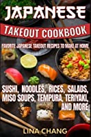 Japanese Takeout Cookbook Favorite Japanese Takeout Recipes to Make at Home: Sushi Noodles Rices Salads Miso Soups Tempura Teriyaki and More [並行輸入品]