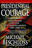 Presidential Courage: Brave Leaders and How They Changed America 1789-1989 by Michael R. Beschloss(2008-02-05)