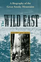 The Wild East: A Biography of the Great Smoky Mountains (New Perspectives on the History of the South)