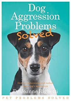 Dog Aggression Problems Solved (Pet Problems Solved) by [Righetti, Joanne]