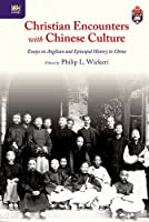 Christian Encounters with Chinese Culture: Essays on Anglican and Episcopal History in China (Sheng Kung Hui: Historical Studies of Anglican Christianity in China)