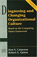 Diagnosing and Changing Organizational Culture: Based on the Competing Values Framework (Prentice Hall Organizational Development Series) (Addison-Wesley Series on Organization Development)