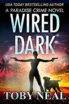 Wired Dark (Paradise Crime Book 4) by [Neal, Toby]