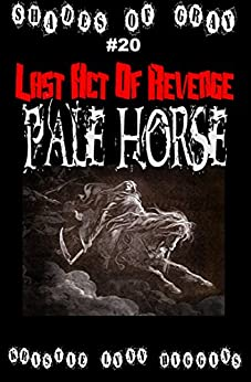 #20 Shades of Gray: Last Act Of Revenge: Pale Horse (SOG- Science Fiction Action Adventure Mystery Serial Series) by [Higgins, Kristie Lynn]