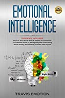 Emotional Intelligence: This Book Includes Improve Your Social Skills & Master Your Emotions. The Ultimate Guide to Manage Shyness Overcoming Social Anxiety and Instantly Connect with Anyone (Mastery Book 1)