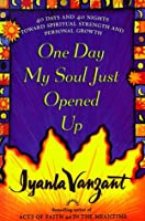 One Day My Soul Just Opened Up: 40 Days and 40 Nights Toward Spiritual Strength and Personal Growth (Thorndike Large Print Inspirational Series)
