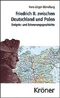 Friedrich II. zwischen Deutschland und Polen: Ereignis- und Erinnerungsgeschichte