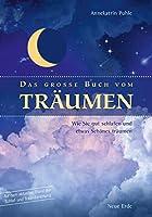 Das grosse Buch vom Traeumen: Wie Sie gut schlafen und etwas Schoenes traeumen