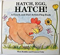Hatch, Egg, Hatch!/a Touch and Feel Action Flap Book (Touch-And-Feel Action Flap Book)