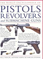 The World Encyclopedia of Pistols, Revolvers & Submachine Guns: An Illustrated Historical Reference To Over 500 Military, Law Enforcement And Antique Firearms From Around The World by William Fowler Anthony North Charles Stronge(2008-03-12)