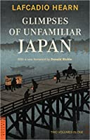 Glimpses of Unfamiliar Japan: Two Volumes in One (Tuttle Classics)