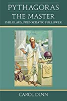Pythagoras, the Master: Philolaus, Presocratic Follower
