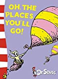 Oh, the Places You'll Go! (Dr. Seuss: Yellow Back Books)