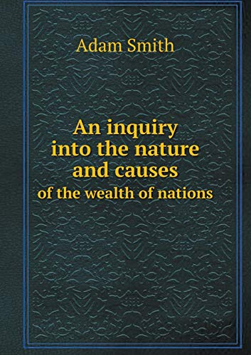 Download An Inquiry Into the Nature and Causes of the Wealth of Nations 5518623615