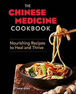 The Chinese Medicine Cookbook: Nourishing Recipes to Heal and Thrive by [Isaacs, Stacey ]