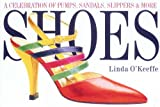 Shoes: A Celebration of Pumps, Sandals, Slippers and More