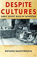 Despite Cultures: Early Soviet Rule in Tajikistan (Central Eurasia in Context)