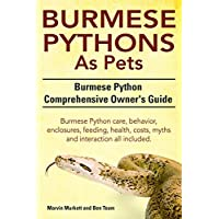 Burmese Python As Pets. Burmese Python care, behavior, enclosures, feeding, health, costs, myths and interaction all included. (English Edition)