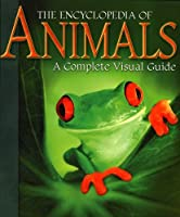 Encyclopedia of Animals: A Complete Visual Guide