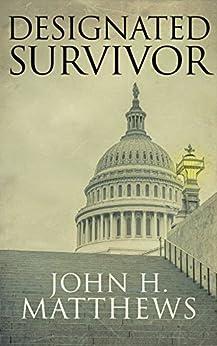[Matthews, John H.]のDesignated Survivor (English Edition)
