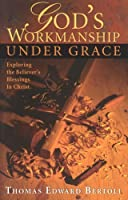 God's Workmanship Under Grace: Exploring The Blessings That Have Become The Possession Of Every Believer