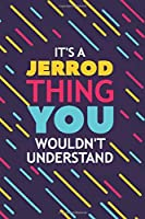 IT'S A JERROD THING YOU WOULDN'T UNDERSTAND: Lined Notebook / Journal Gift, 120 Pages, 6x9, Soft Cover, Glossy Finish