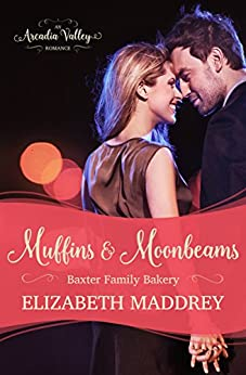 Muffins & Moonbeams: Baxter Family Bakery Book One (Arcadia Valley Romance 3) by [Maddrey, Elizabeth, Valley, Arcadia]